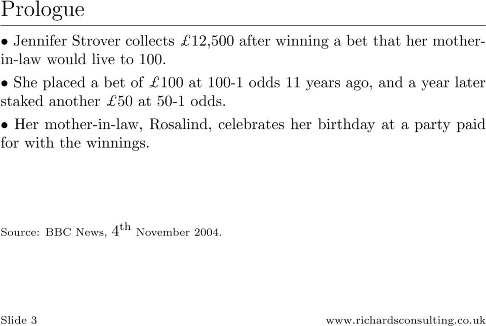 She placed a bet of 100 at 100-1 odds 11 years ago, and a year later staked another