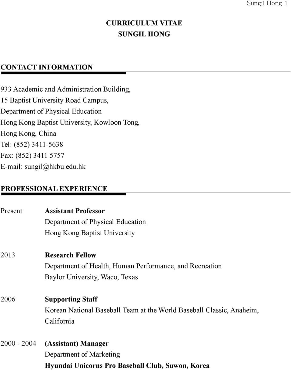 hk PROFESSIONAL EXPERIENCE Present Assistant Professor Department of Physical Education Hong Kong Baptist University 2013 Research Fellow Department of Health, Human Performance, and