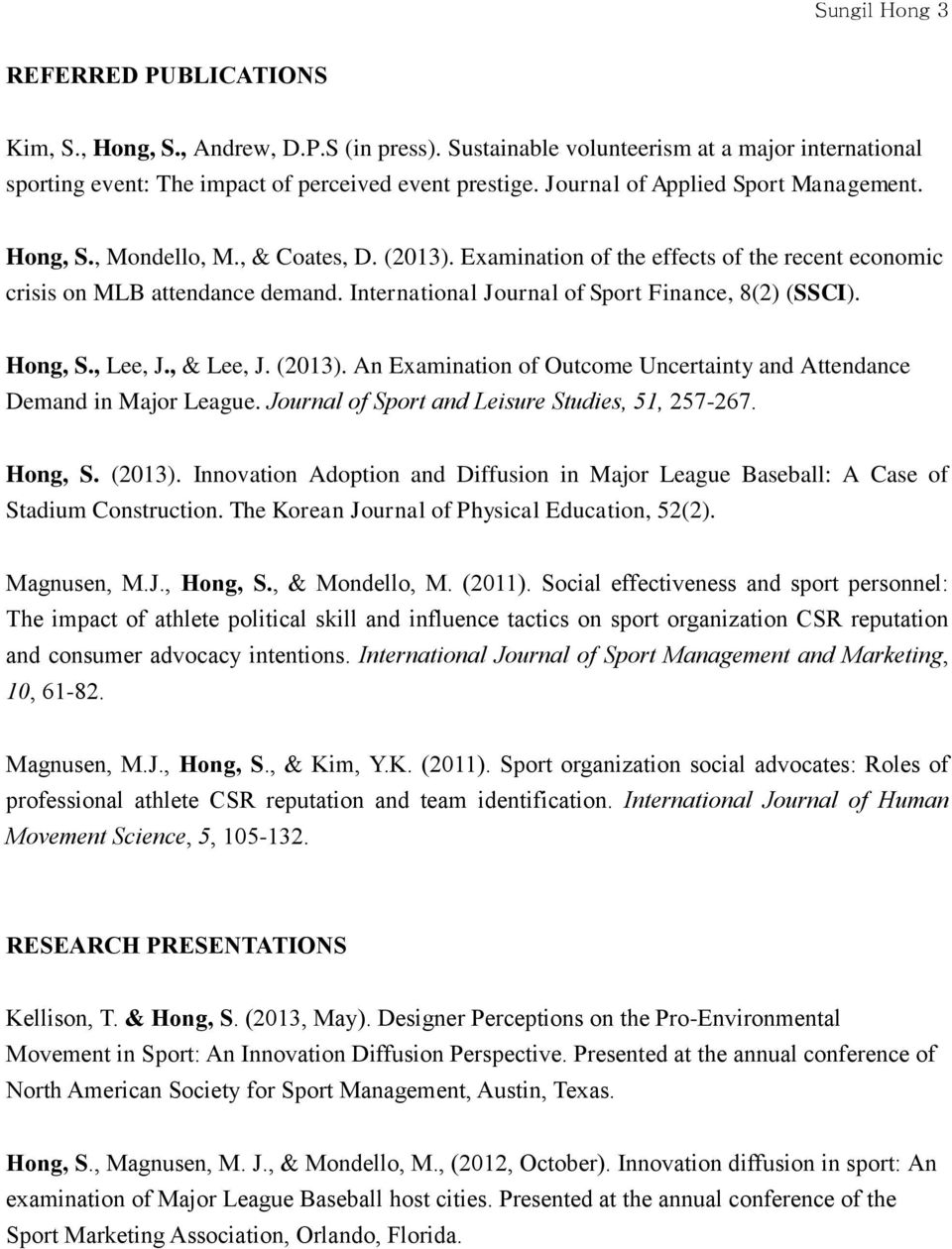 International Journal of Sport Finance, 8(2) (SSCI). Hong, S., Lee, J., & Lee, J. (2013). An Examination of Outcome Uncertainty and Attendance Demand in Major League.