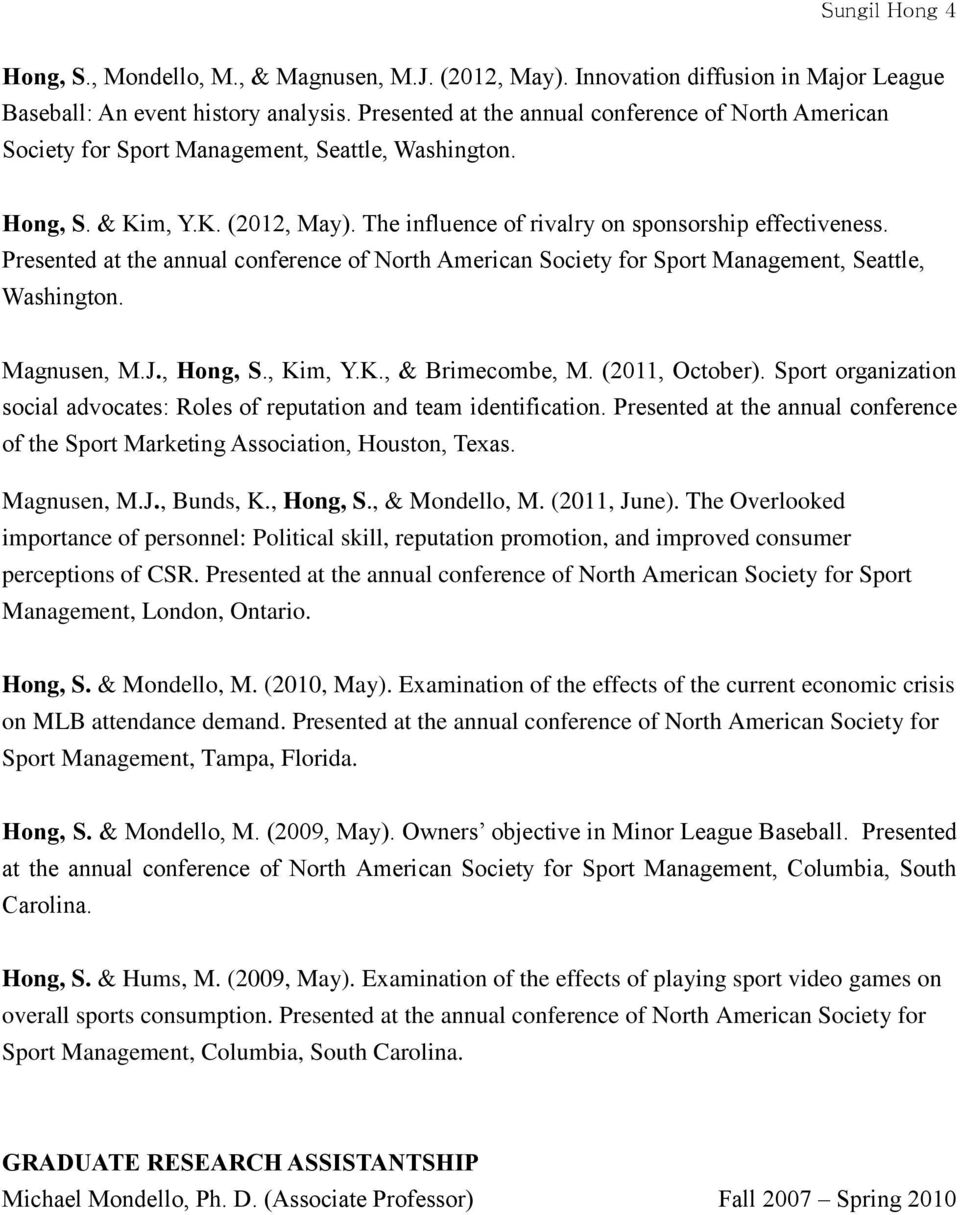 Presented at the annual conference of North American Society for Sport Management, Seattle, Washington. Magnusen, M.J., Hong, S., Kim, Y.K., & Brimecombe, M. (2011, October).
