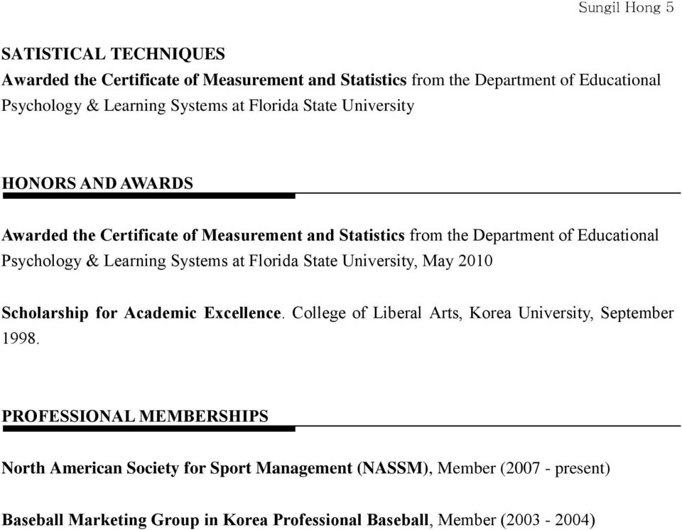 Systems at Florida State University, May 2010 Scholarship for Academic Excellence. College of Liberal Arts, Korea University, September 1998.