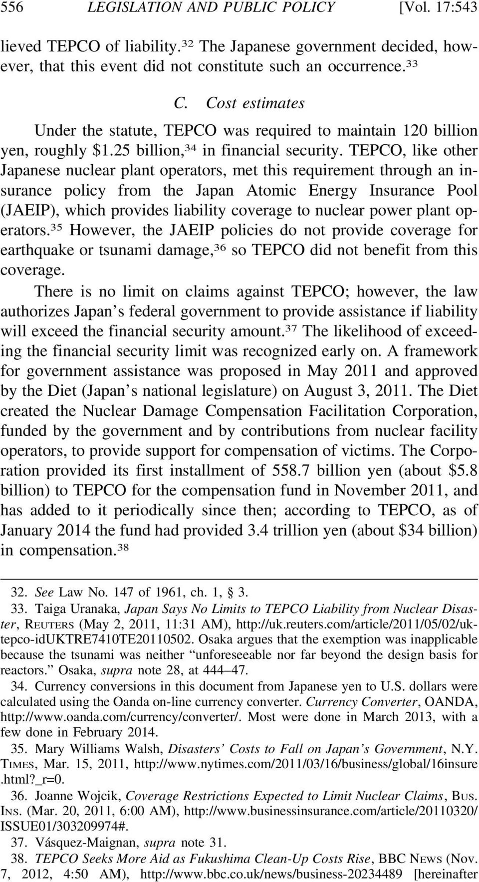 TEPCO, like other Japanese nuclear plant operators, met this requirement through an insurance policy from the Japan Atomic Energy Insurance Pool (JAEIP), which provides liability coverage to nuclear