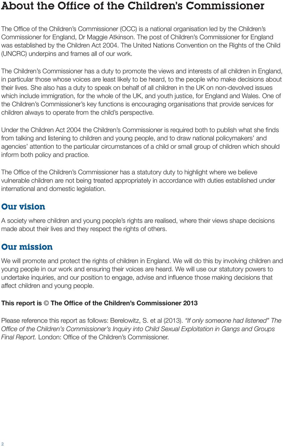 The Children s Commissioner has a duty to promote the views and interests of all children in England, in particular those whose voices are least likely to be heard, to the people who make decisions