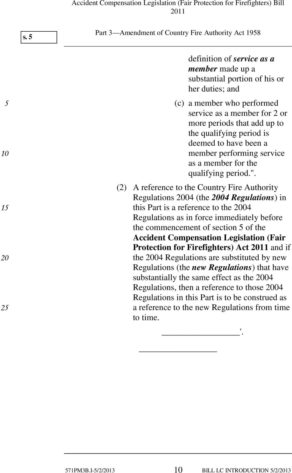 (2) A reference to the Country Fire Authority Regulations 2004 (the 2004 Regulations) in this Part is a reference to the 2004 Regulations as in force immediately before the commencement of section of