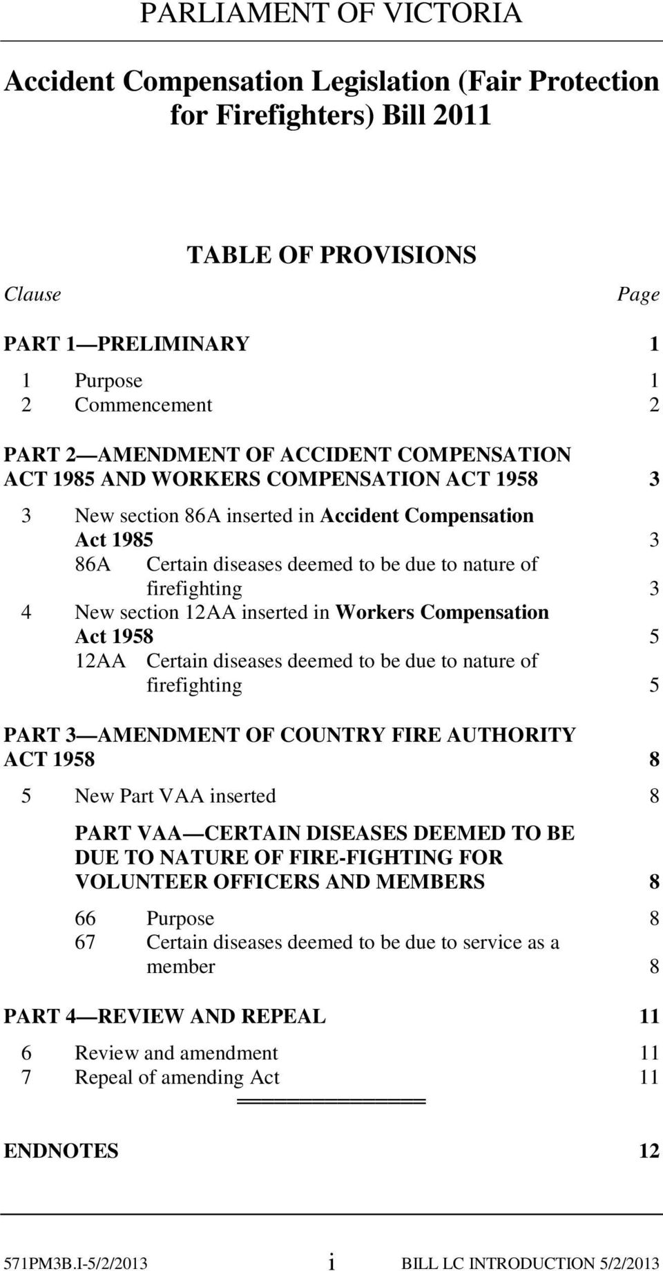 section 12AA inserted in Workers Compensation Act 198 12AA Certain diseases deemed to be due to nature of firefighting PART 3 AMENDMENT OF COUNTRY FIRE AUTHORITY ACT 198 8 New Part VAA inserted 8