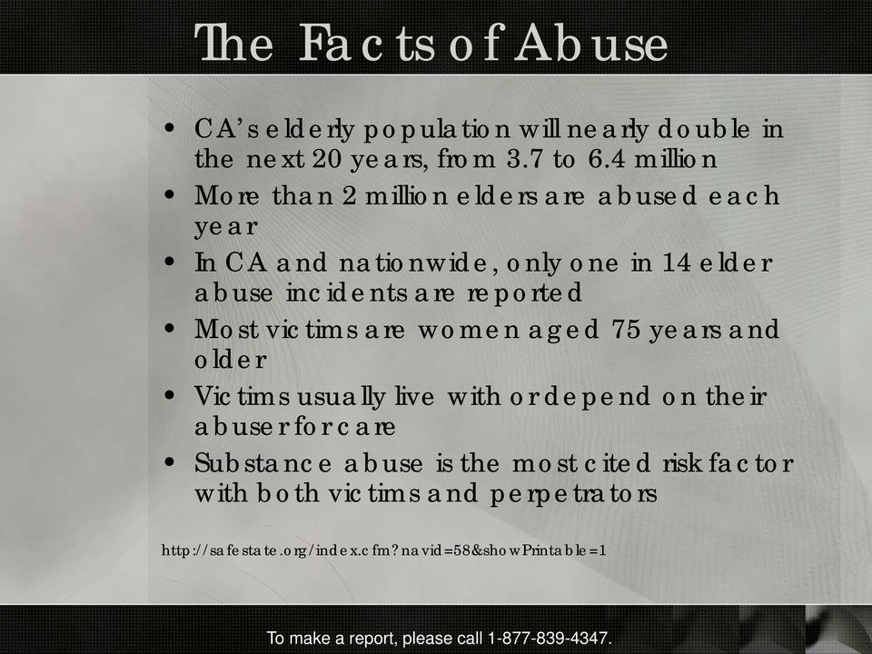 are reported Most victims are women aged 75 years and older Victims usually live with or depend on their abuser for