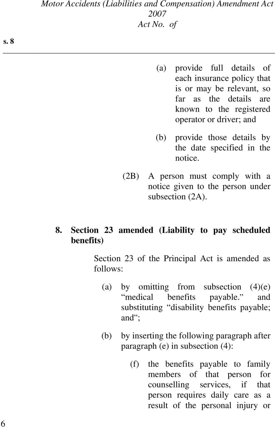 Section 23 amended (Liability to pay scheduled benefits) Section 23 of the Principal Act is amended as follows: (a) (b) by omitting from subsection (4)(e) medical benefits payable.