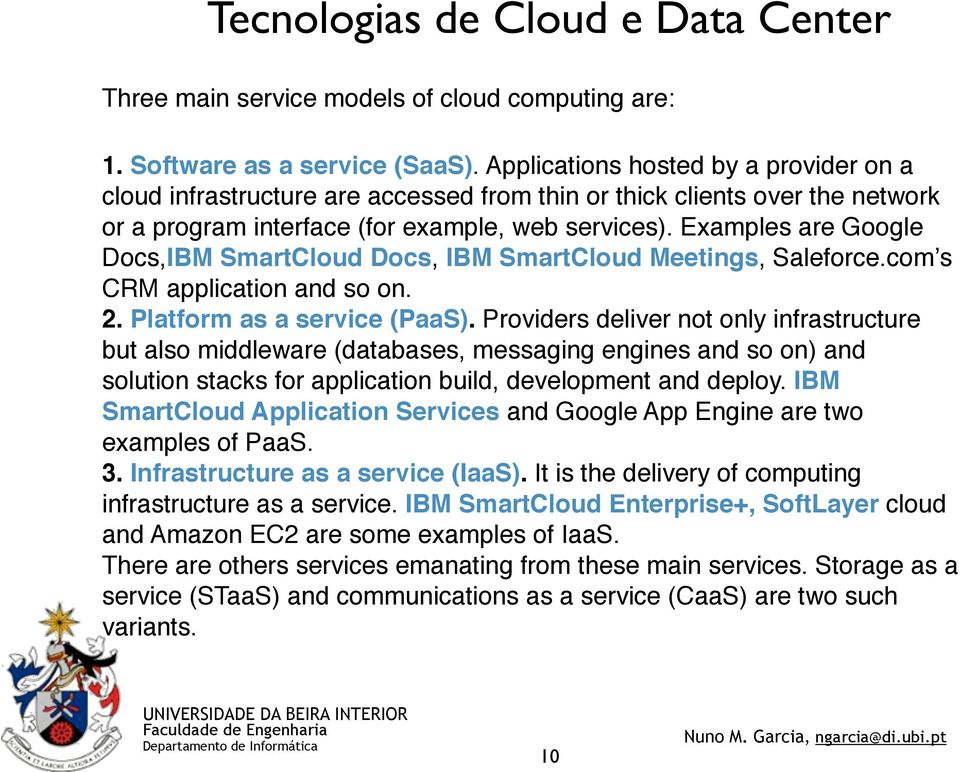 Examples are Google Docs,IBM SmartCloud Docs, IBM SmartCloud Meetings, Saleforce.com s CRM application and so on. 2. Platform as a service (PaaS).