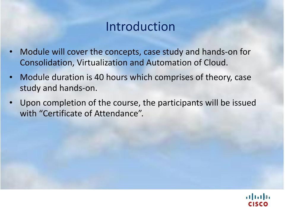 Module duration is 40 hours which comprises of theory, case study and hands-