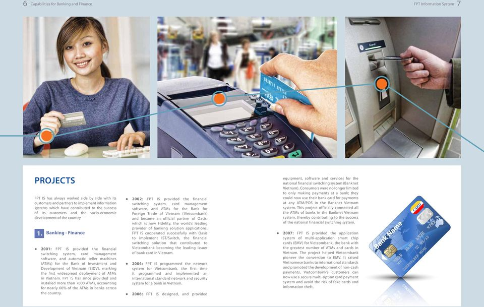 Banking - Finance 2001: FPT IS provided the financial switching system, card management software, and automatic teller machines (ATMs) for the Bank of Investment and Development of Vietnam (BIDV),