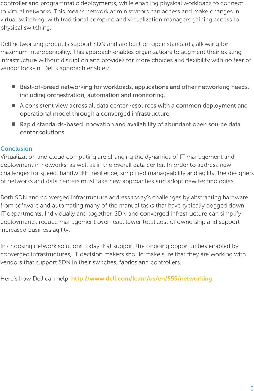 Dell networking products support SDN and are built on open standards, allowing for maximum interoperability.