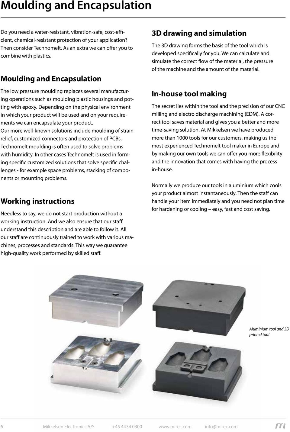 Moulding and Encapsulation The low pressure moulding replaces several manufacturing operations such as moulding plastic housings and potting with epoxy.