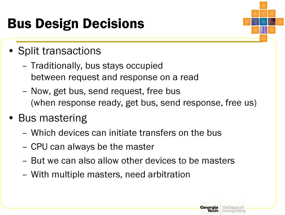 response, free us) Bus mastering Which devices can initiate transfers on the bus CPU can always