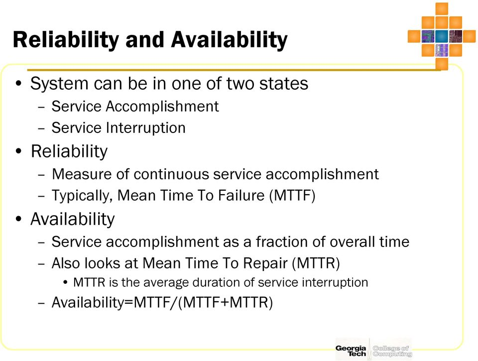 Failure (MTTF) Availability Service accomplishment as a fraction of overall time Also looks at