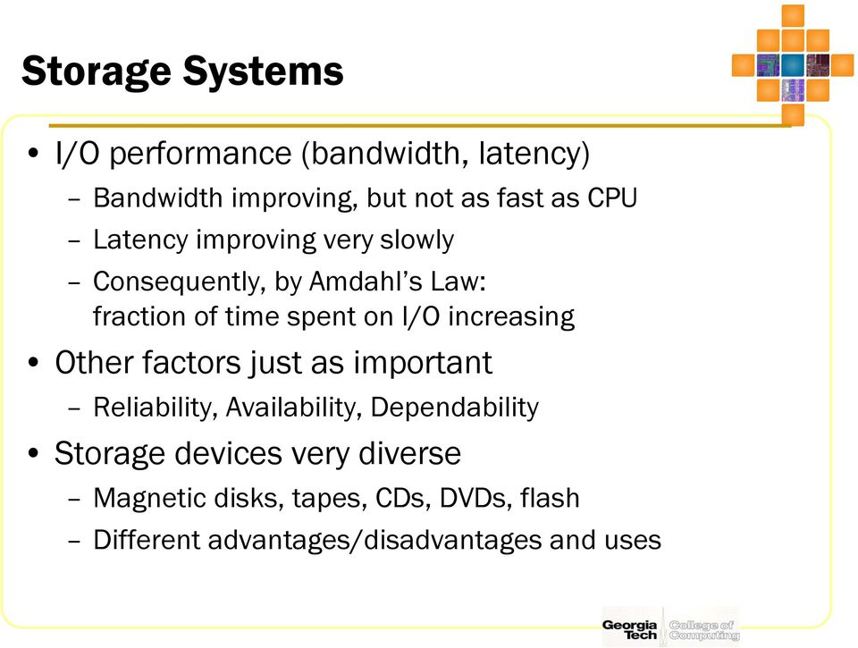 increasing Other factors just as important Reliability, Availability, Dependability Storage