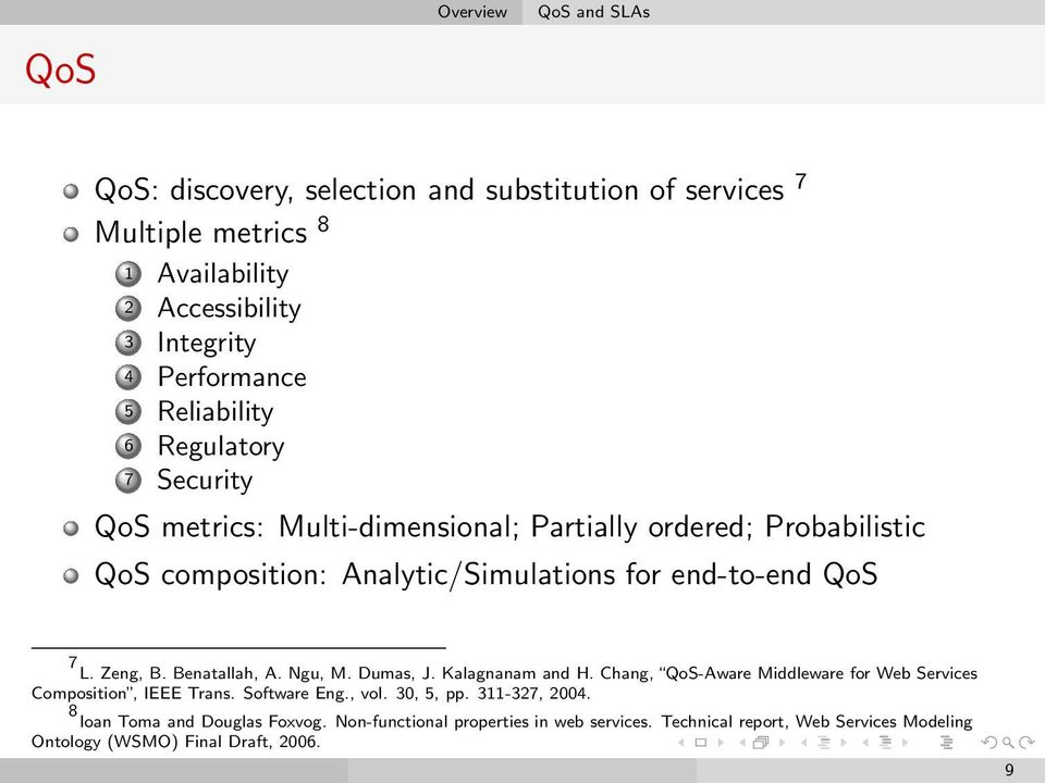 Zeng, B. Benatallah, A. Ngu, M. Dumas, J. Kalagnanam and H. Chang, QoS-Aware Middleware for Web Services Composition, IEEE Trans. Software Eng., vol. 30, 5, pp.