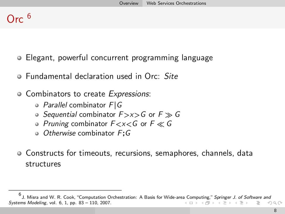 Otherwise combinator F;G Constructs for timeouts, recursions, semaphores, channels, data structures 6 J. Misra and W. R.