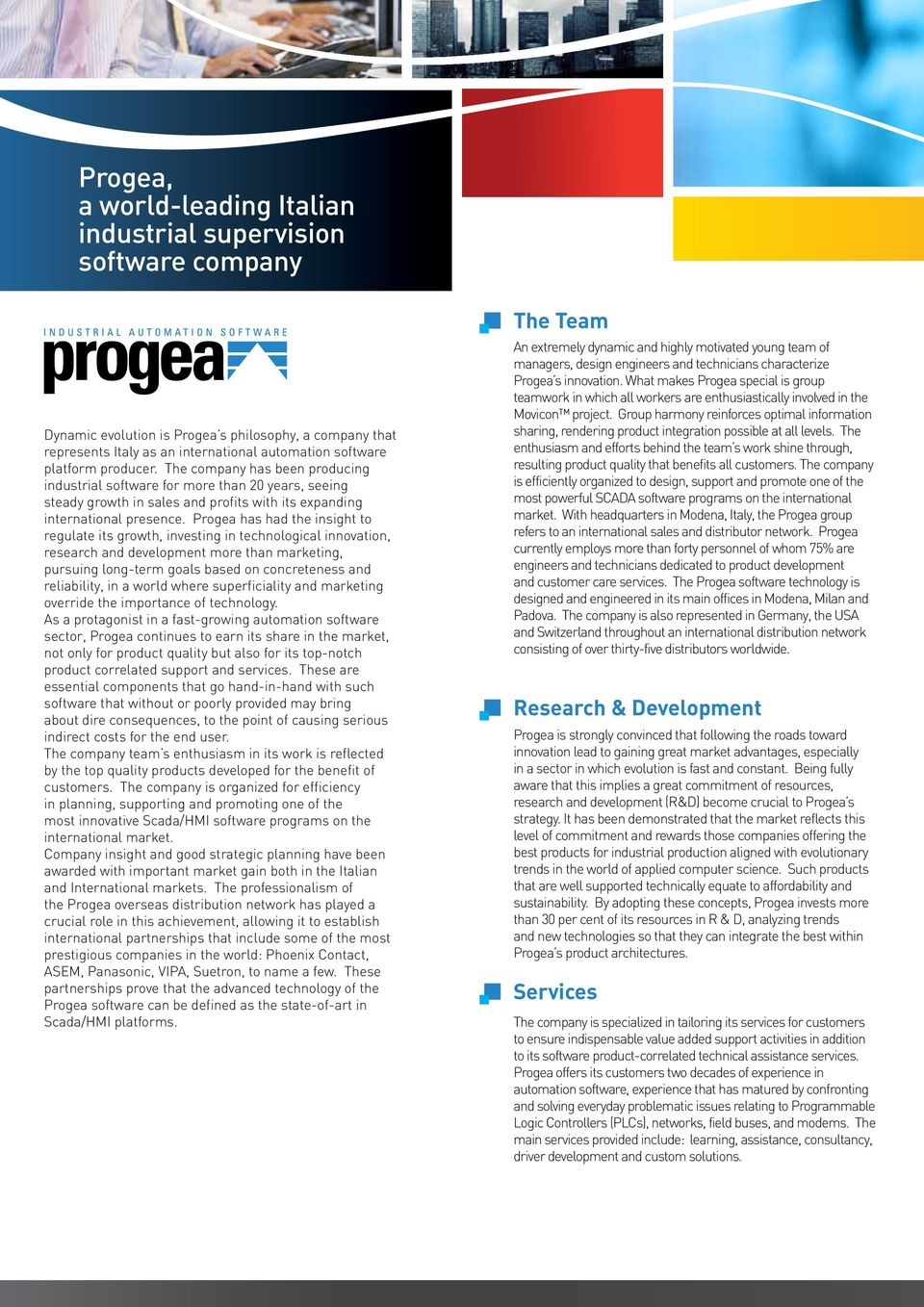 Progea has had the insight to regulate its growth, investing in technological innovation, research and development more than marketing, pursuing long-term goals based on concreteness and reliability,