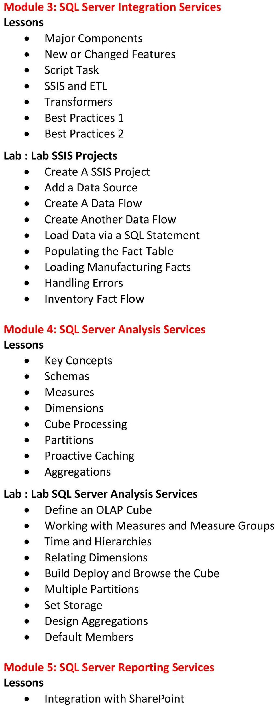 SQL Server Analysis Services Key Concepts Schemas Measures Dimensions Cube Processing Partitions Proactive Caching Aggregations Lab : Lab SQL Server Analysis Services Define an OLAP Cube Working with