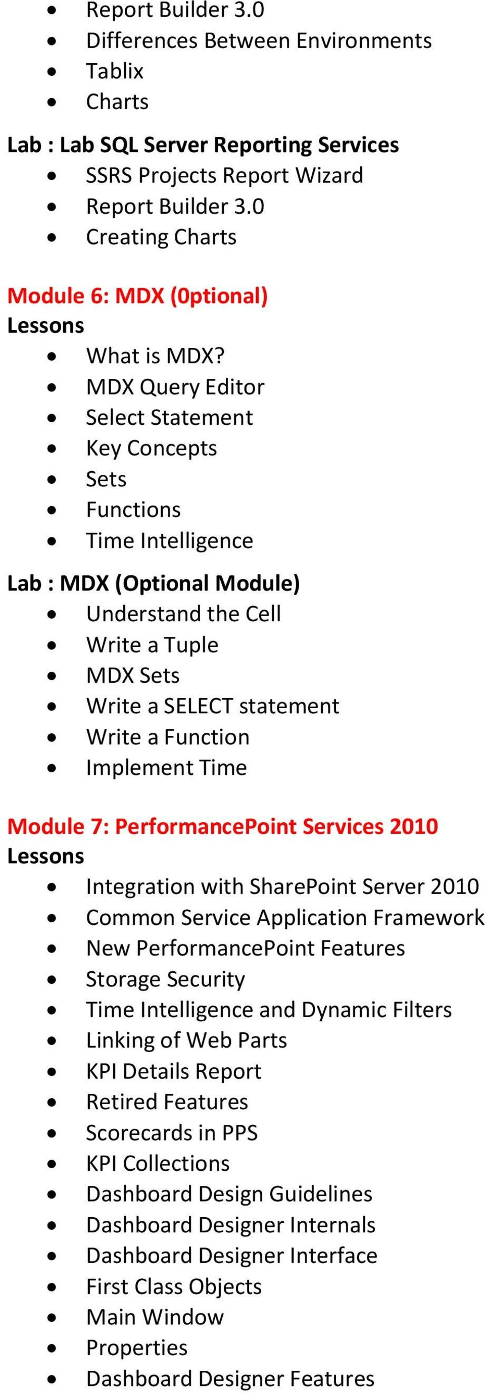 MDX Query Editor Select Statement Key Concepts Sets Functions Time Intelligence Lab : MDX (Optional Module) Understand the Cell Write a Tuple MDX Sets Write a SELECT statement Write a Function