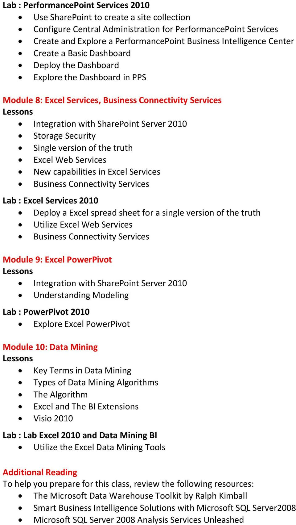 Security Single version of the truth Excel Web Services New capabilities in Excel Services Business Connectivity Services Lab : Excel Services 2010 Deploy a Excel spread sheet for a single version of