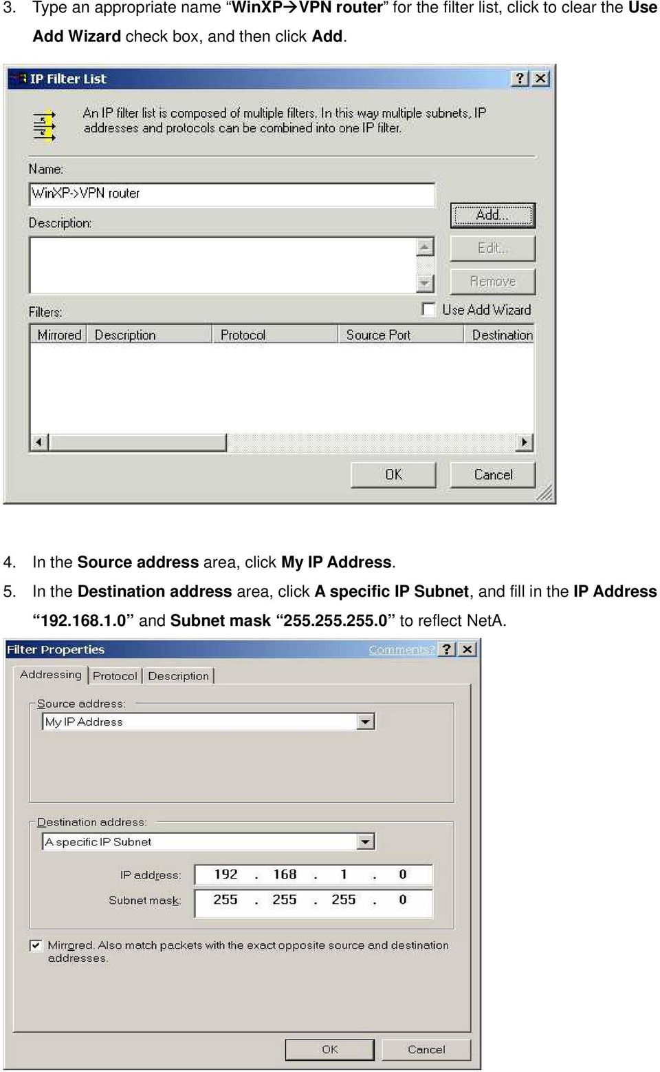 In the Source address area, click My IP Address. 5.