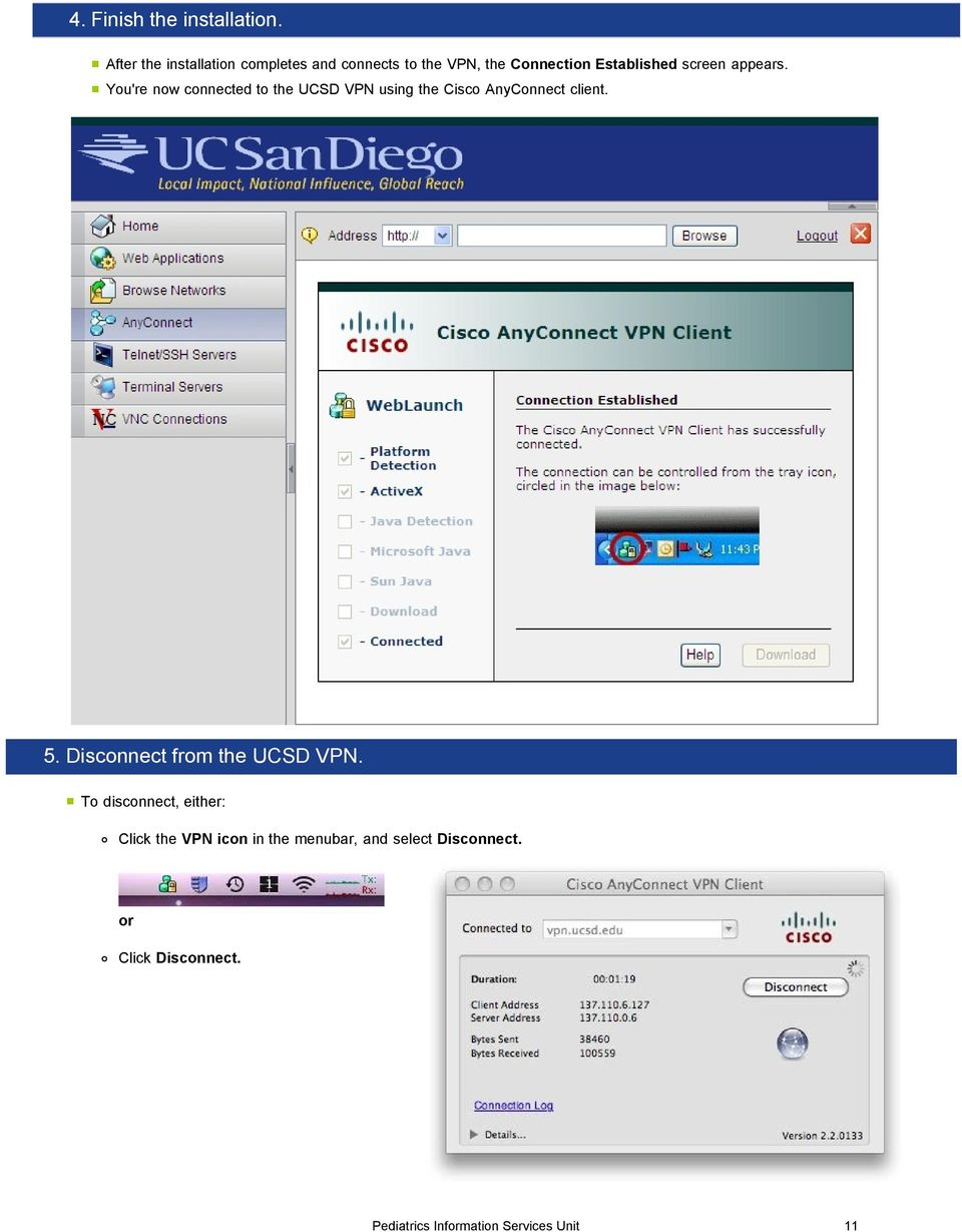 appears. You're now connected to the UCSD VPN using the Cisco AnyConnect client. 5.