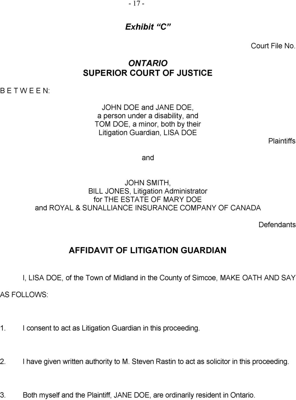 AFFIDAVIT OF LITIGATION GUARDIAN I LISA DOE of the Town of Midland in the County of Simcoe MAKE OATH AND SAY AS FOLLOWS 1 I consent to act as Litigation Guardian in this