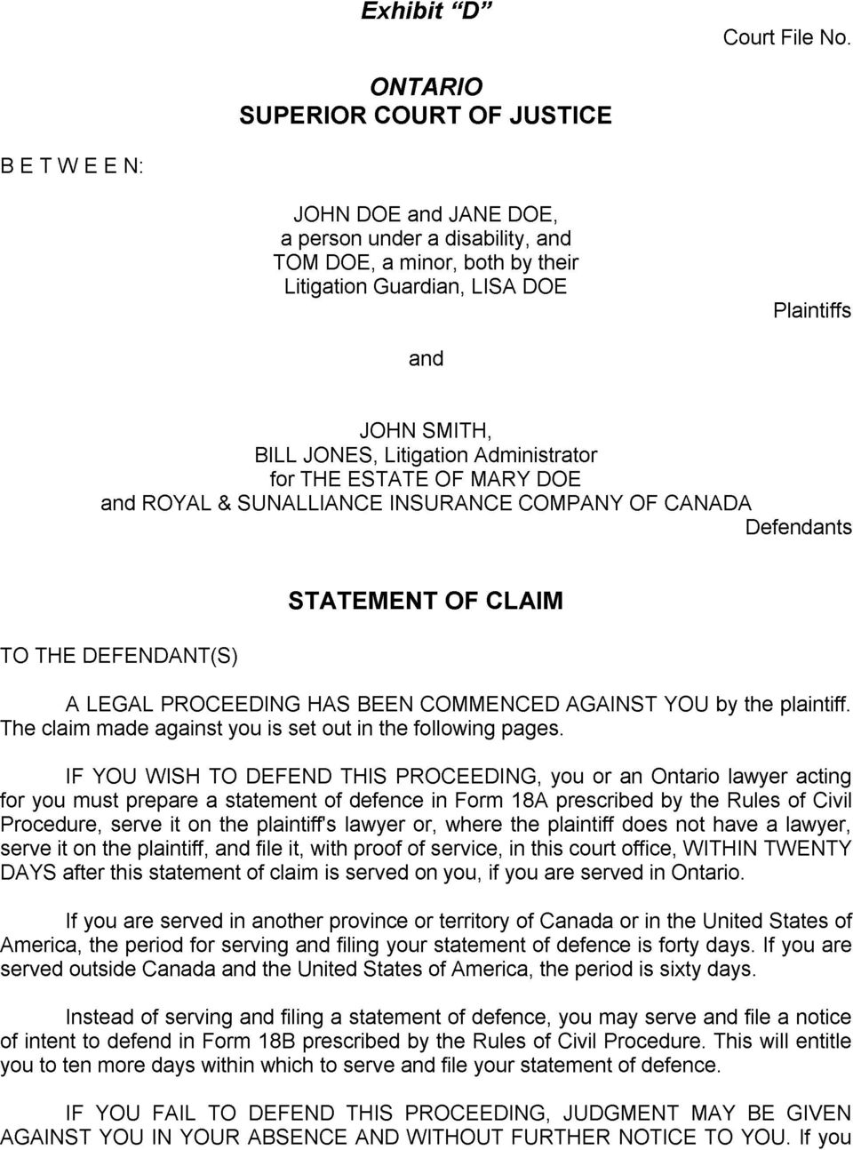 COMMENCED AGAINST YOU by the plaintiff The claim made against you is set out in the following pages IF YOU WISH TO DEFEND THIS PROCEEDING you or an Ontario lawyer acting for you must prepare a