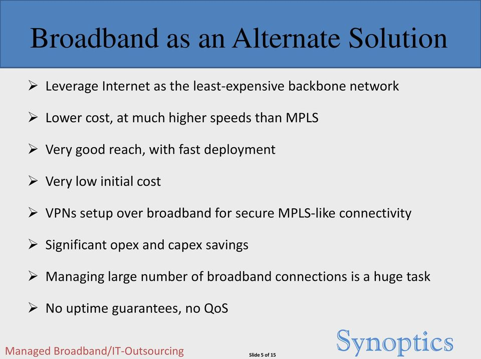 VPNs setup over broadband for secure MPLS-like connectivity Significant opex and capex savings