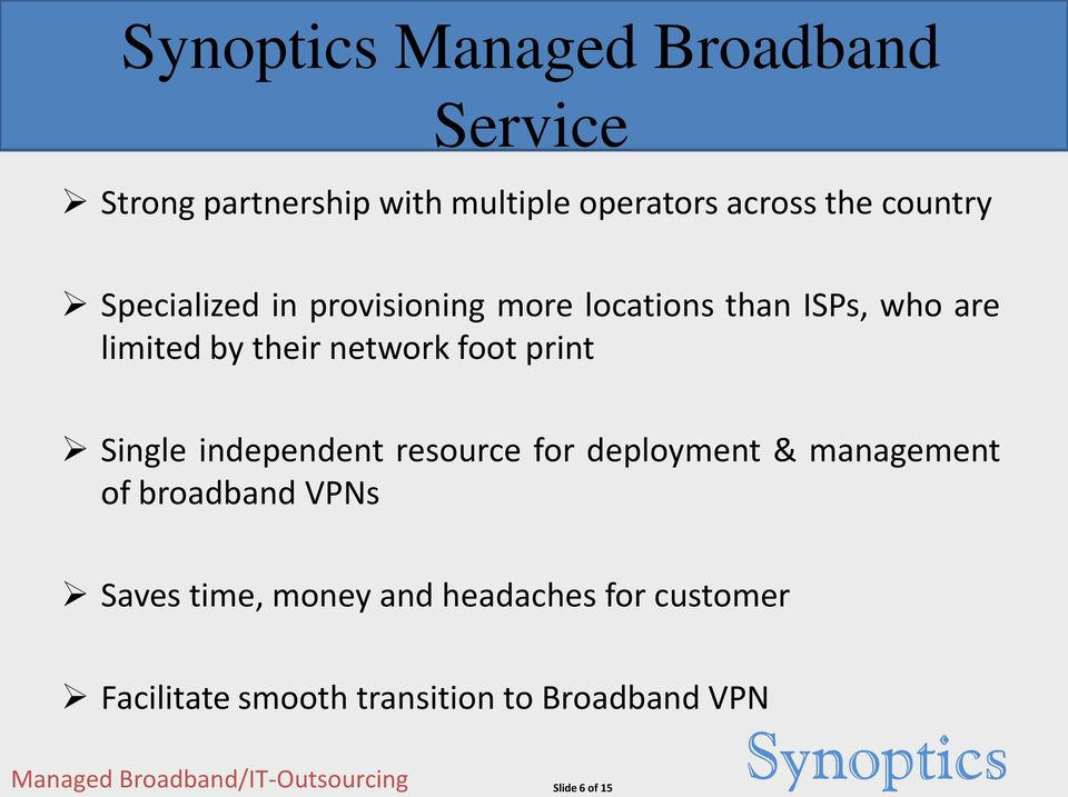 foot print Single independent resource for deployment & management of broadband VPNs Saves