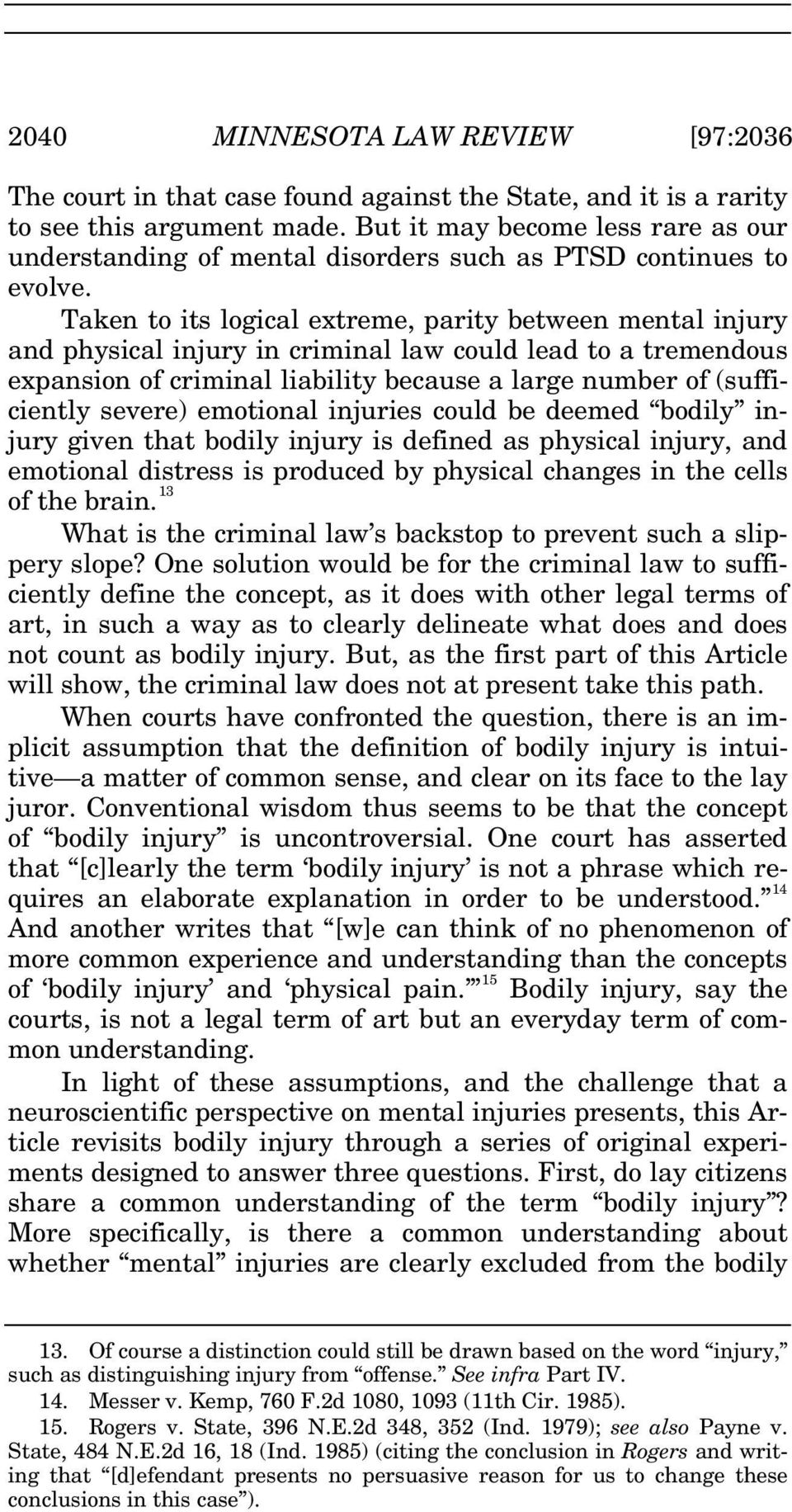 Taken to its logical extreme, parity between mental injury and physical injury in criminal law could lead to a tremendous expansion of criminal liability because a large number of (sufficiently