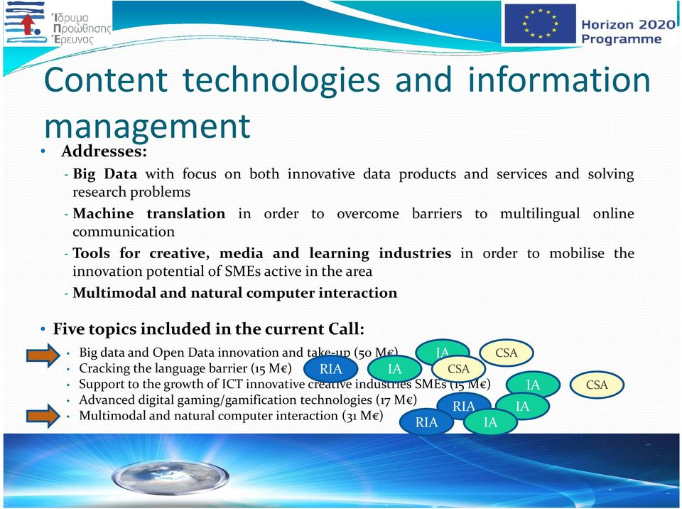 Multimodal and natural computer interaction Five topics included in the current Call: Bigdataand OpenDatainnovationand take-up(50m ) IA CSA Cracking the language barrier(15 M ) RIA IA CSA