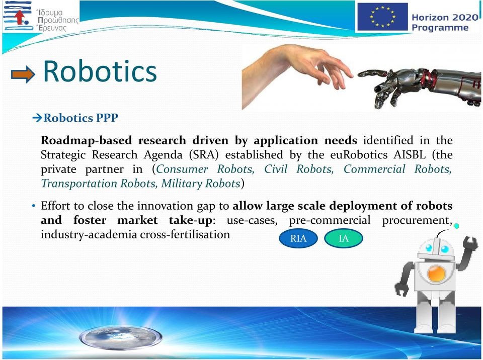 Commercial Robots, Transportation Robots, Military Robots) Effort to close the innovation gap to allow large scale