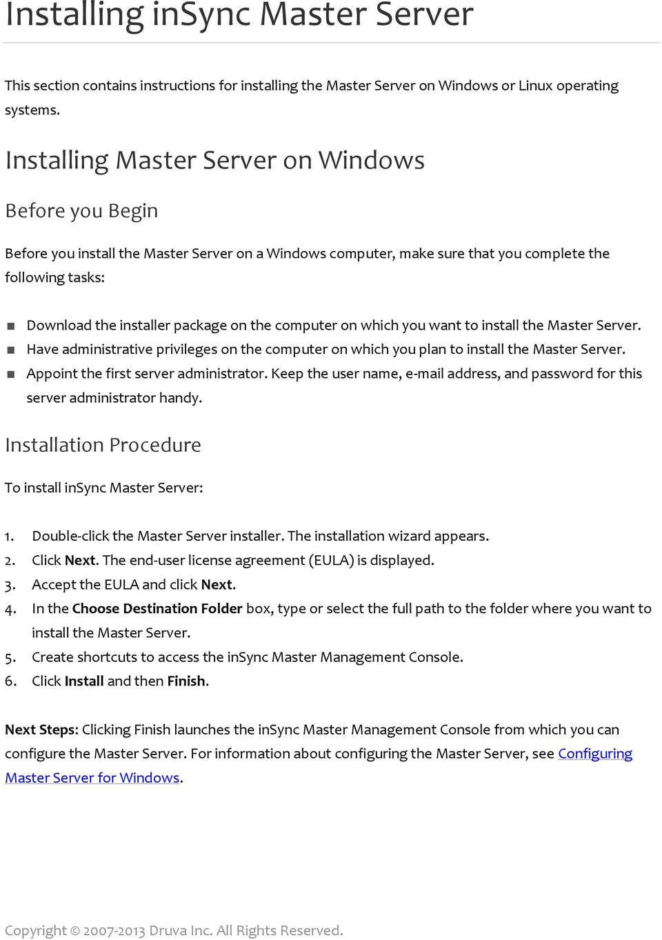 computer on which you want to install the Master Server. Have administrative privileges on the computer on which you plan to install the Master Server. Appoint the first server administrator.