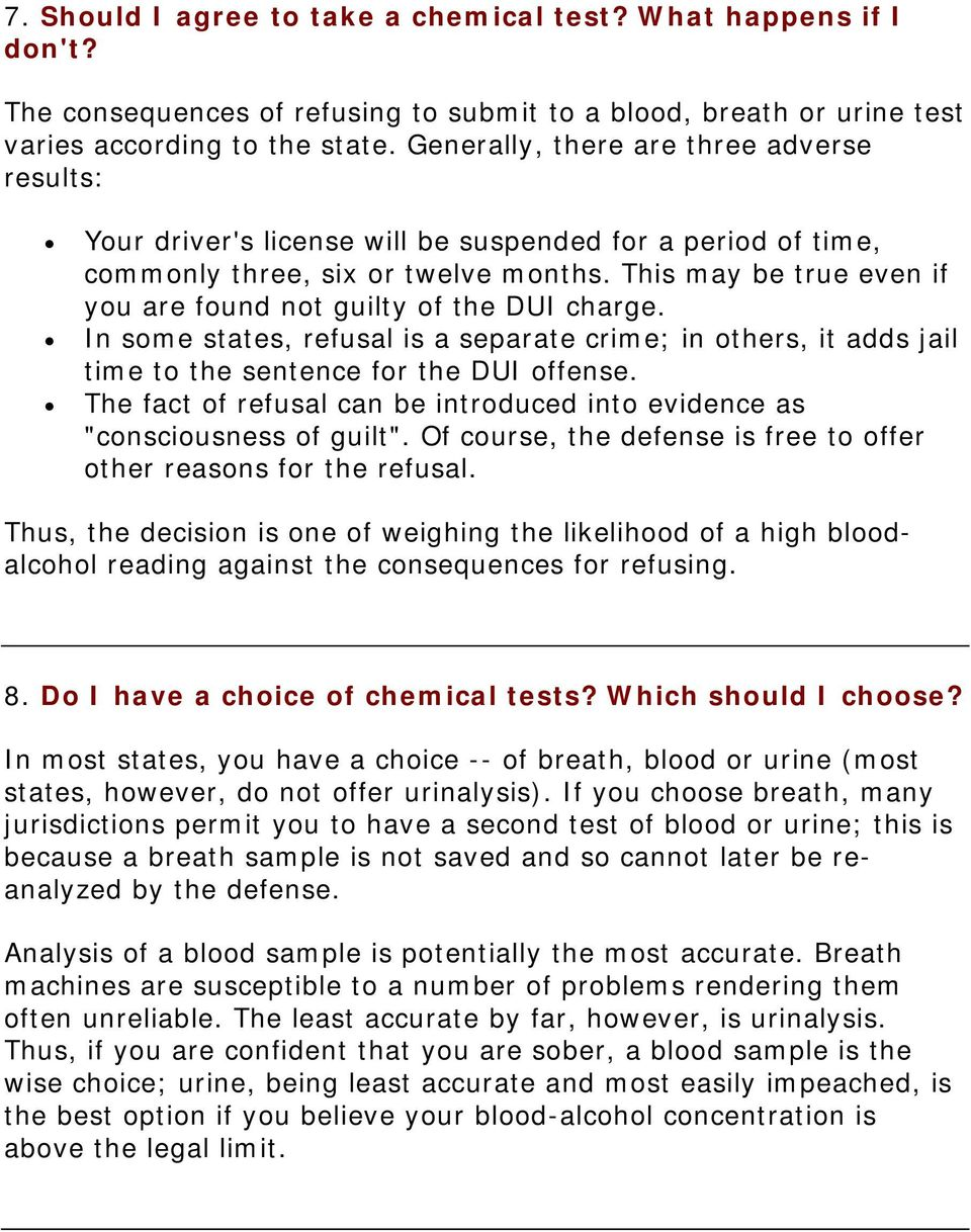 This may be true even if you are found not guilty of the DUI charge. In some states, refusal is a separate crime; in others, it adds jail time to the sentence for the DUI offense.