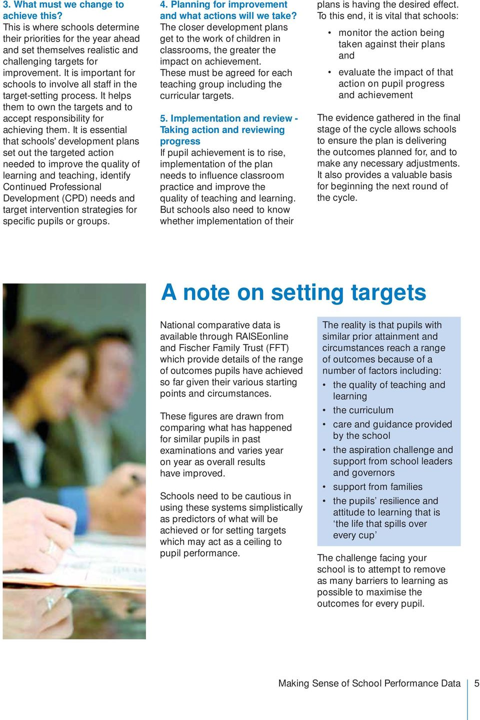 It is essential that schools' development plans set out the targeted action needed to improve the quality of learning and teaching, identify Continued Professional Development (CPD) needs and target