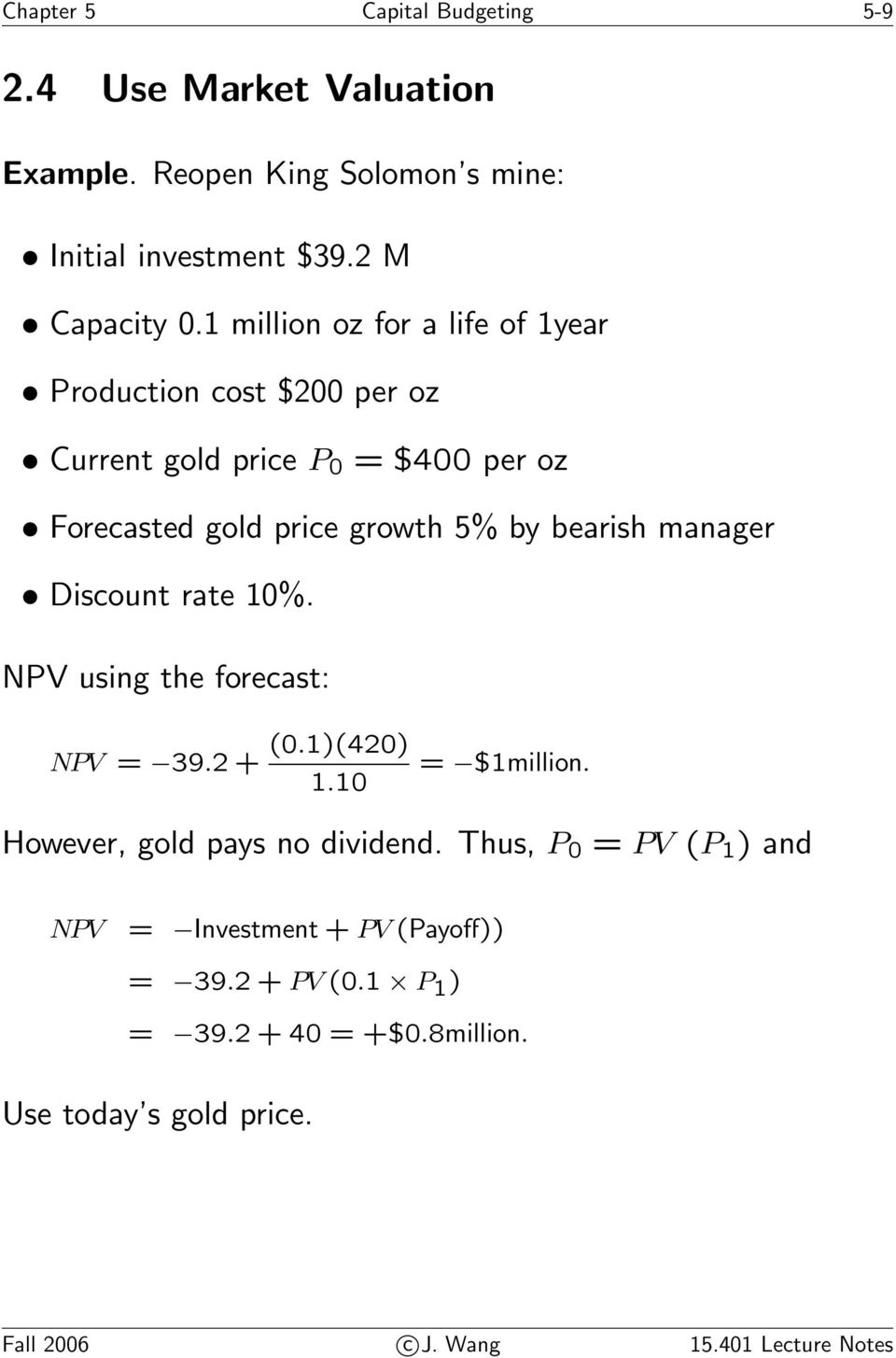 manager Discount rate 10%. NPV using the forecast: NPV = 39.2+ (0.1)(420) 1.10 = $1million. However, gold pays no dividend.