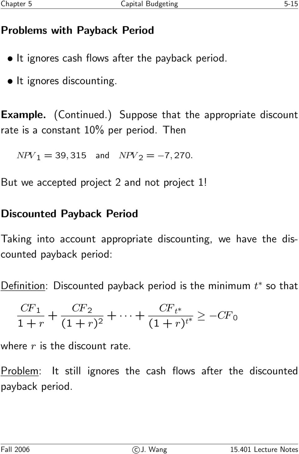 Discounted Payback Period Taking into account appropriate discounting, we have the discounted payback period: Definition: Discounted payback period is the minimum t so