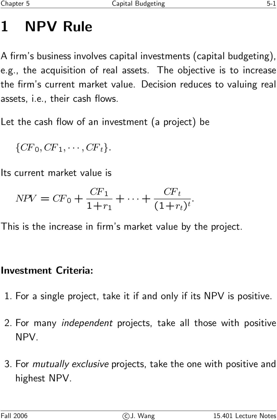 Let the cash flow of an investment (a project) be {CF 0,CF 1,,CF t }. Its current market value is NPV = CF 0 + CF 1 1+r 1 + + CF t (1+r t ) t.