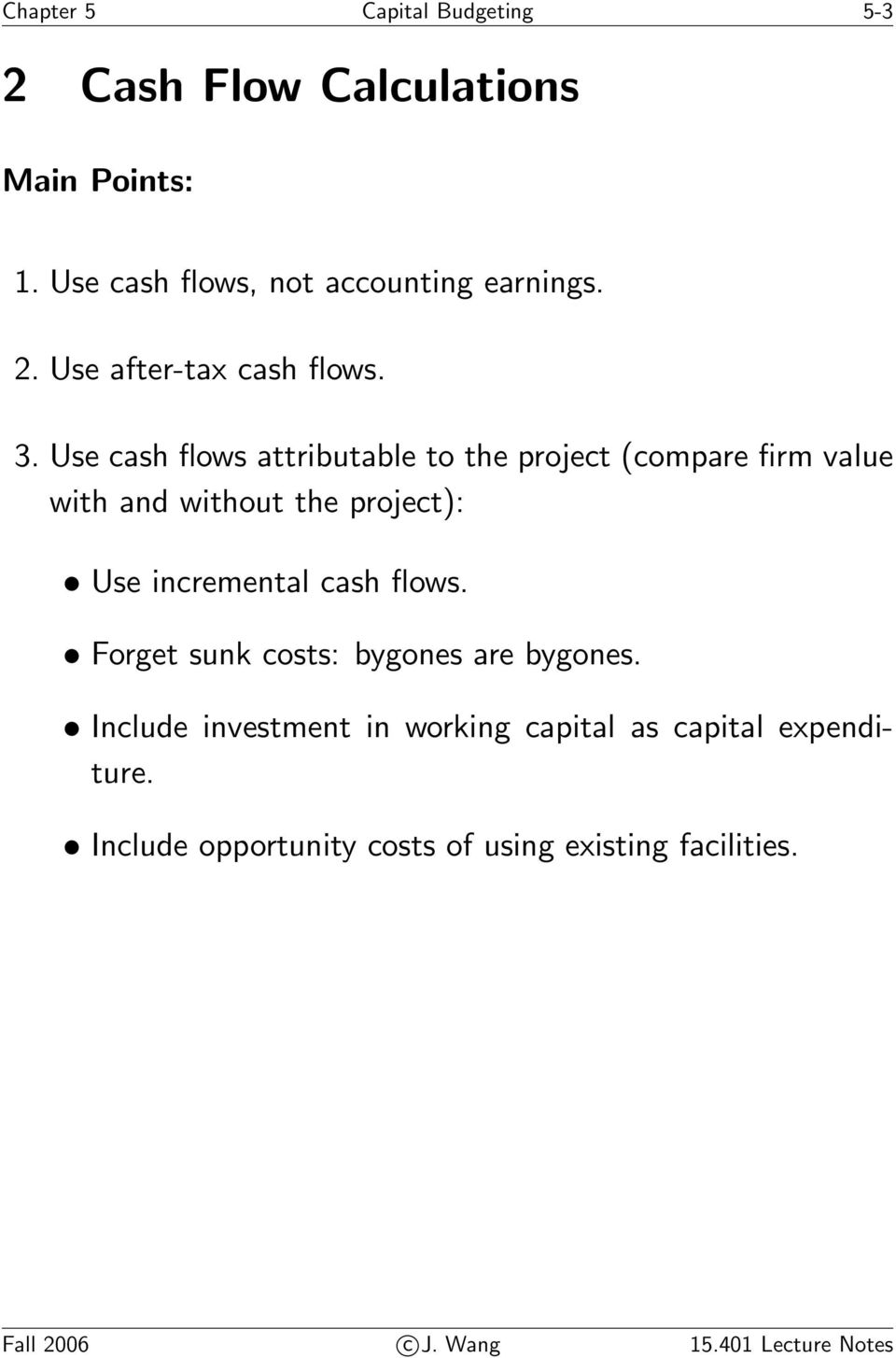 cash flows. Forget sunk costs: bygones are bygones. Include investment in working capital as capital expenditure.
