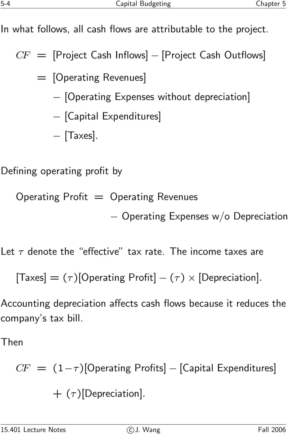 Defining operating profit by Operating Profit = Operating Revenues Operating Expenses w/o Depreciation Let τ denote the effective tax rate.