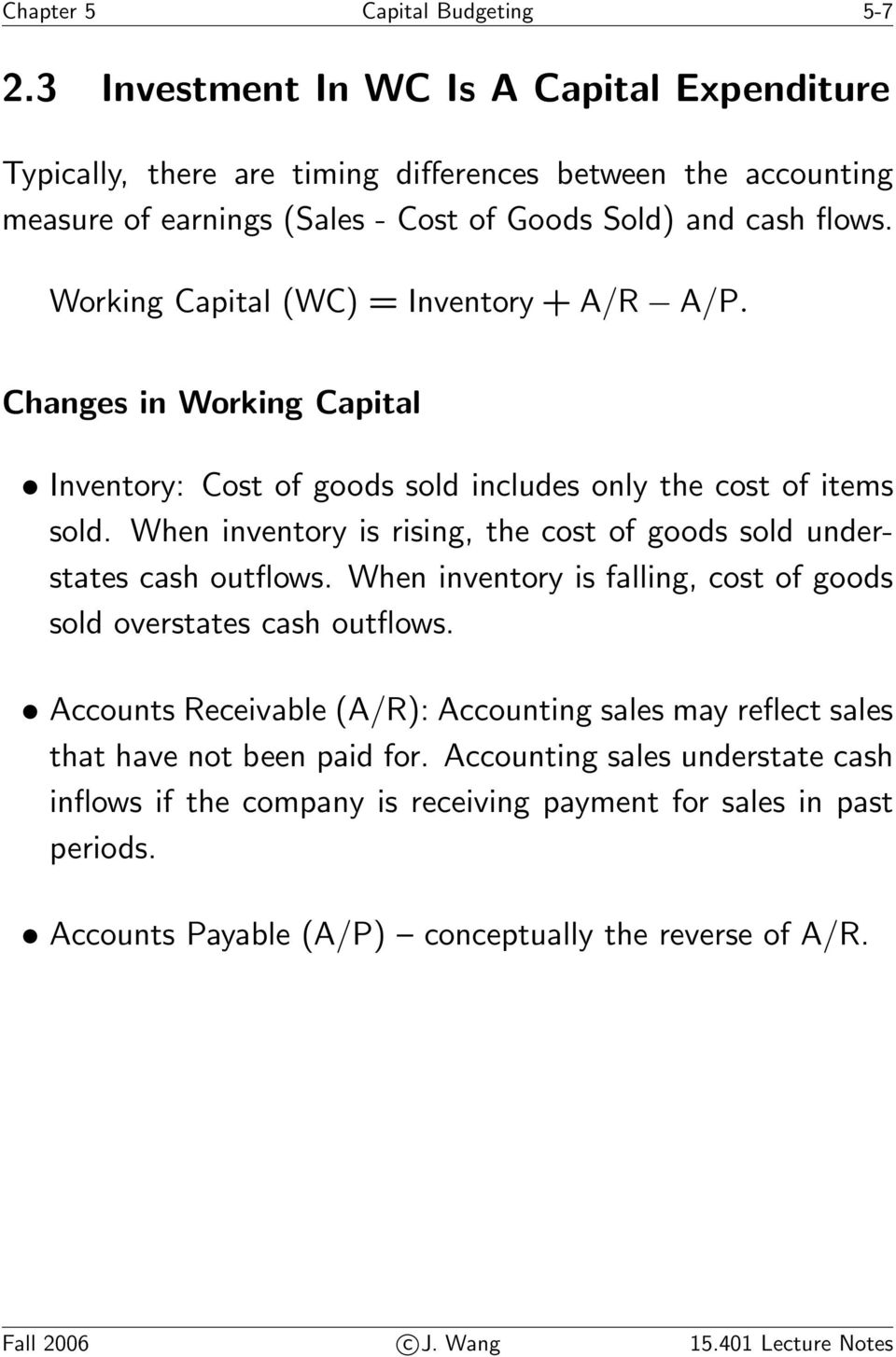 Working Capital (WC) = Inventory + A/R A/P. Changes in Working Capital Inventory: Cost of goods sold includes only the cost of items sold.