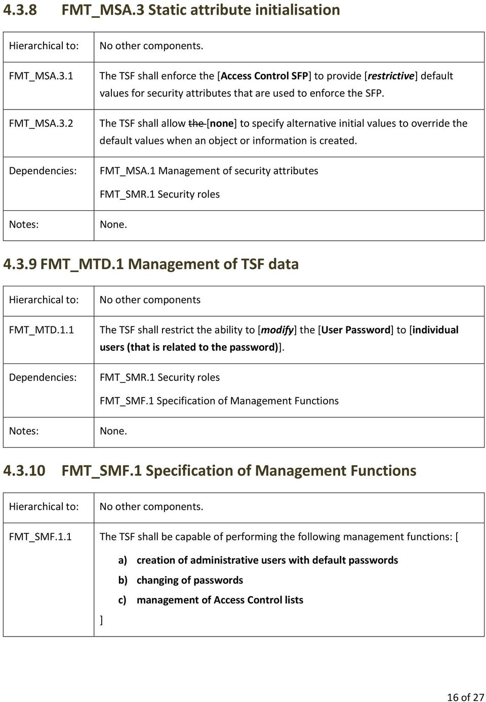The TSF shall allow the [none] to specify alternative initial values to override the default values when an object or information is created. FMT_MSA.1 Management of security attributes FMT_SMR.