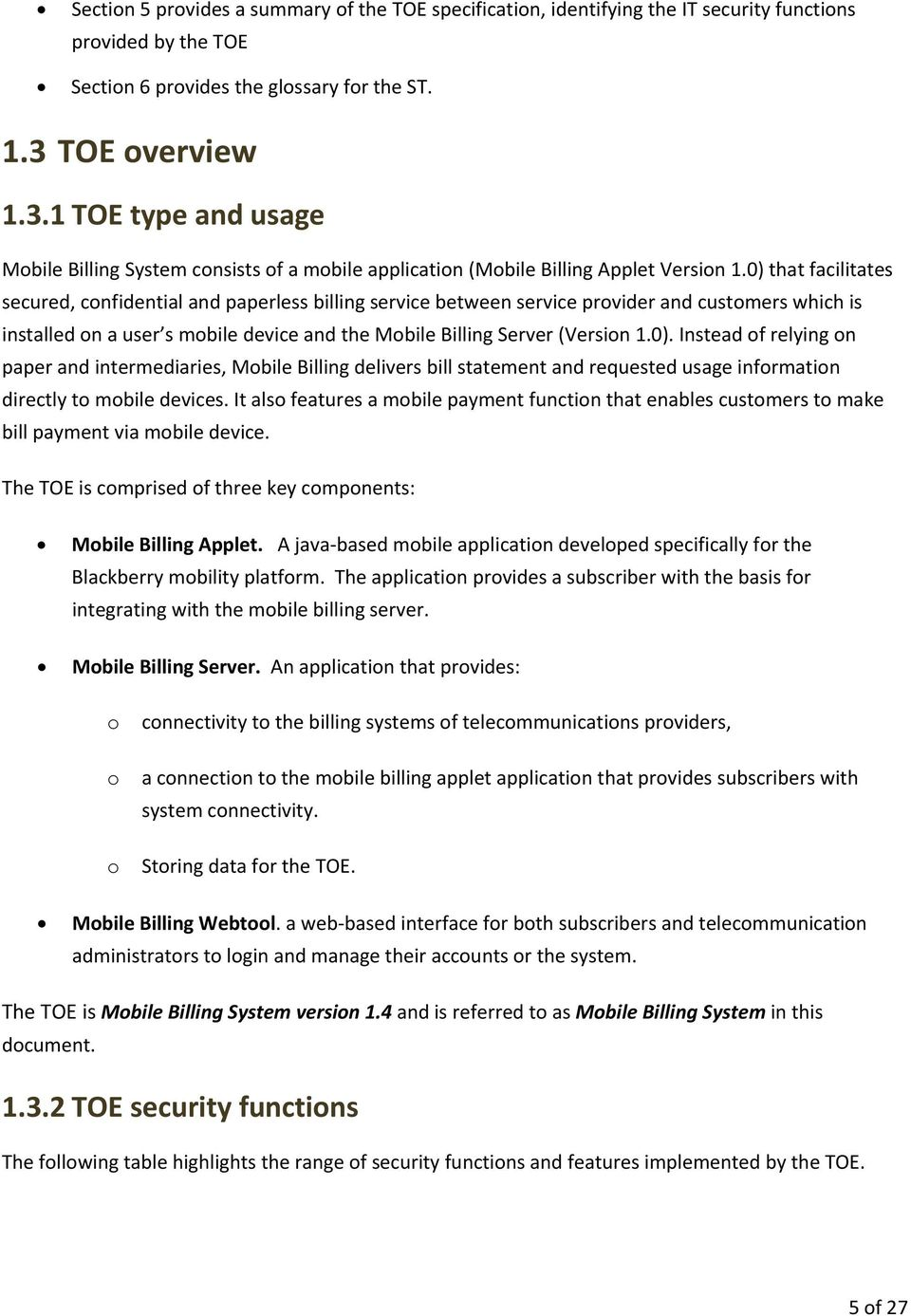 0) that facilitates secured, confidential and paperless billing service between service provider and customers which is installed on a user s mobile device and the Mobile Billing Server (Version 1.0). Instead of relying on paper and intermediaries, Mobile Billing delivers bill statement and requested usage information directly to mobile devices.