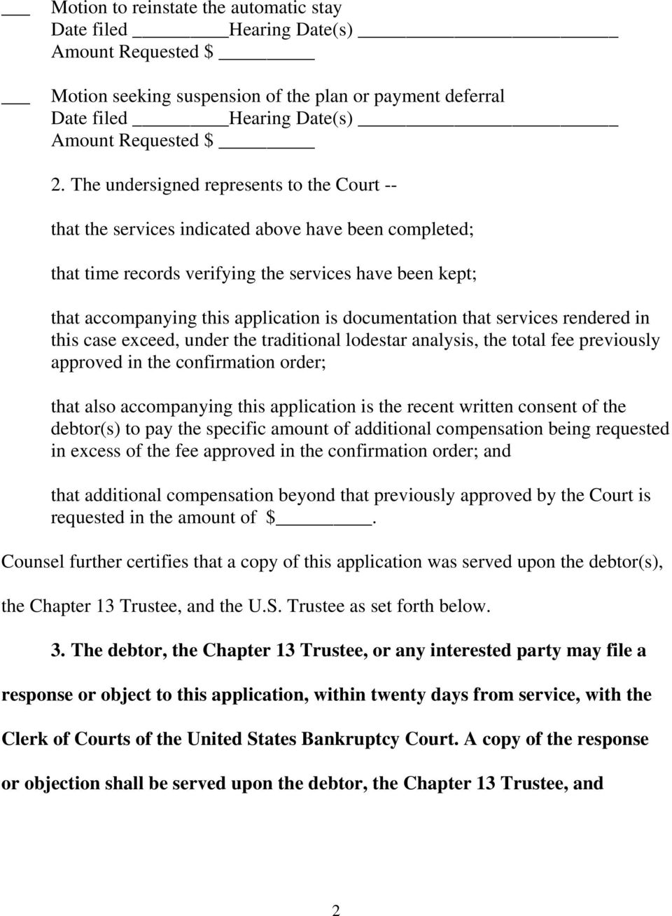documentation that services rendered in this case exceed, under the traditional lodestar analysis, the total fee previously approved in the confirmation order; that also accompanying this application