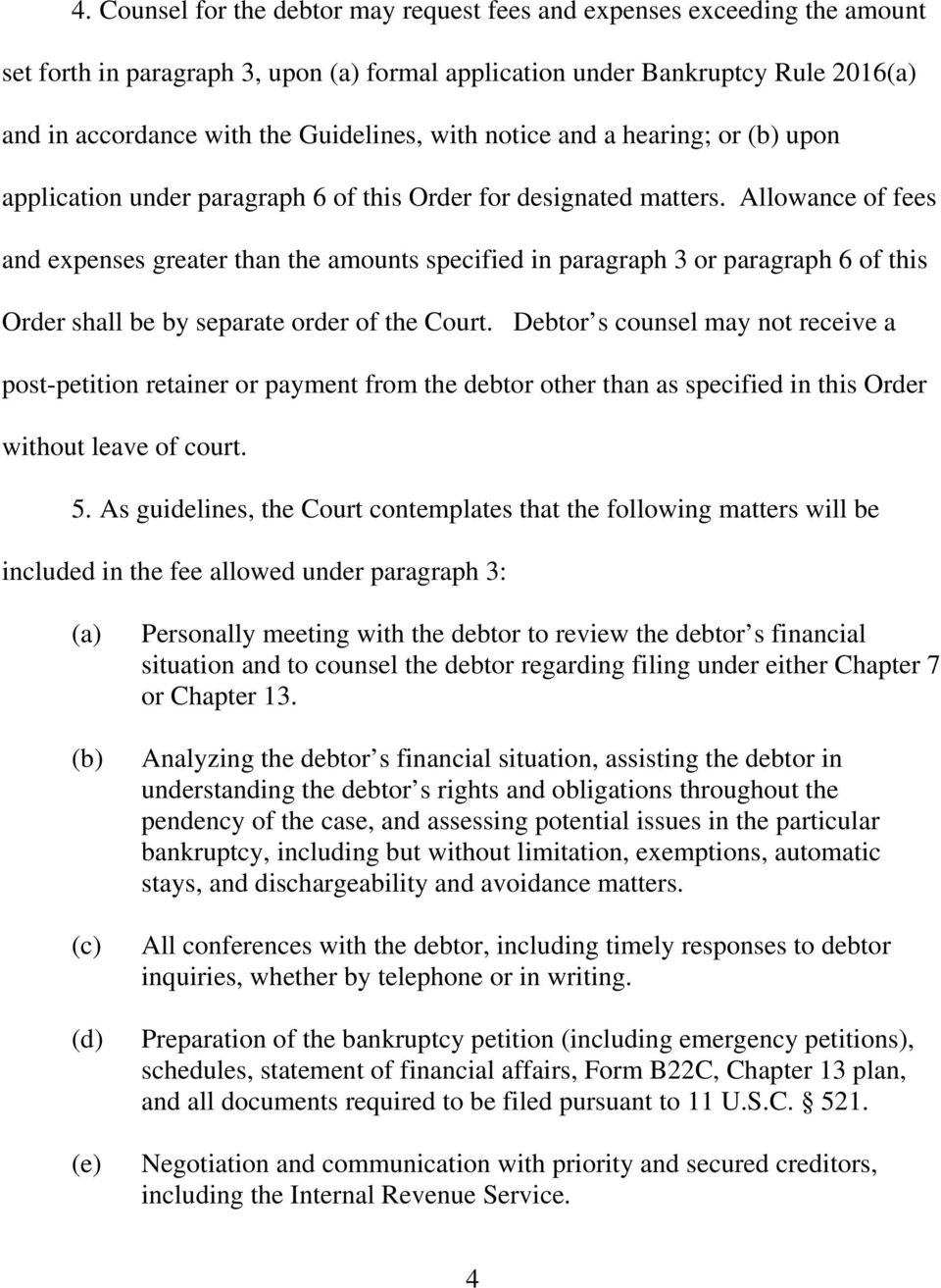 Allowance of fees and expenses greater than the amounts specified in paragraph 3 or paragraph 6 of this Order shall be by separate order of the Court.
