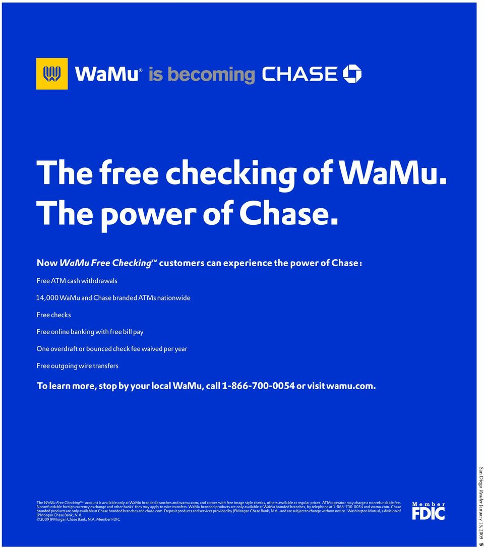 The WaMu Free Checking TM account is available only at WaMu branded branches and wamu.com, and comes with free image style checks, others available at regular prices.