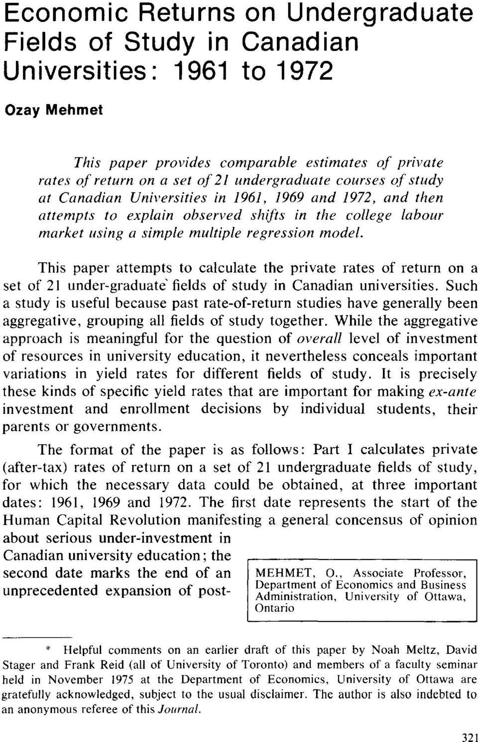 This paper attempts to calculate the private rates of return on a set of 21 under-graduate fields of study in Canadian universities.