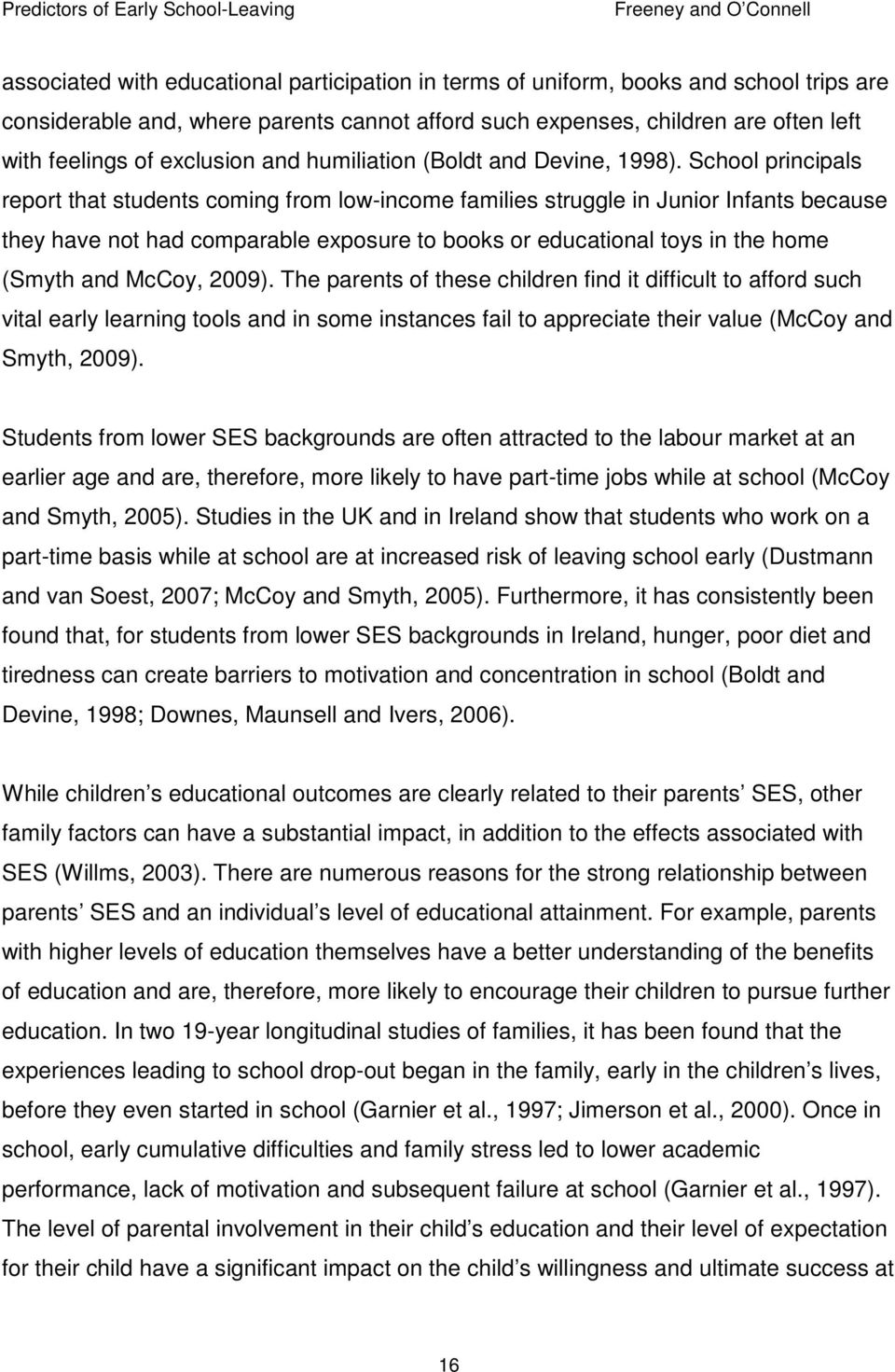 School principals report that students coming from low-income families struggle in Junior Infants because they have not had comparable exposure to books or educational toys in the home (Smyth and